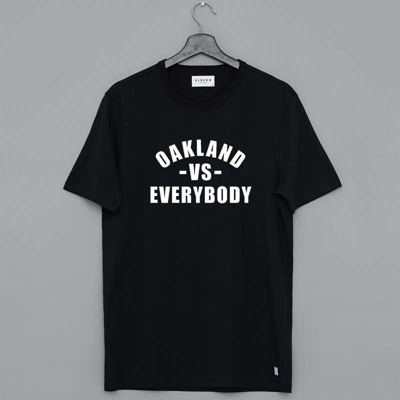 Oakland Vs Everybody Shirt