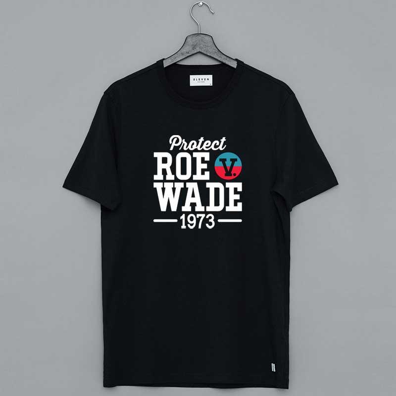 Protect Roe V Wade 1973 Feminist Pro Choice Shirt